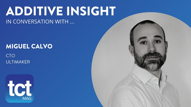 Ultimaker CTO Miguel Calvo is our Additive Insight guest.